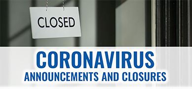 Coronavirus Announcements & Closures